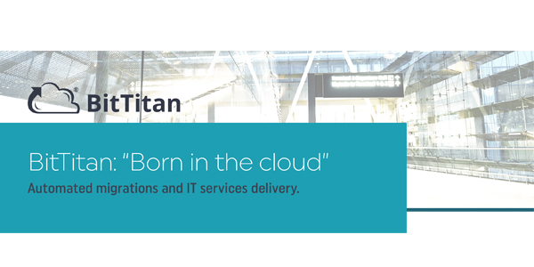 "BitTitan: ""Born in the cloud"""